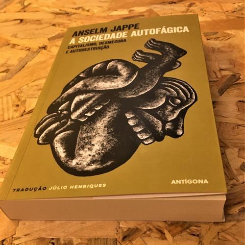 A Sociedade Autofágica, de Anselm Jappe | Bruno Peixe Dias e Bruno Lamas 12 Nov 2019